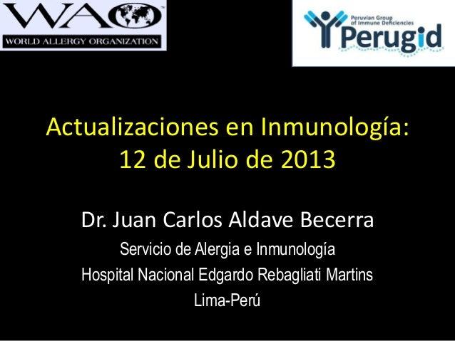 Actualizaciones en Inmunología: 12 de Julio de 2013 Dr. Juan Carlos Aldave Becerra Servicio de Alergia e Inmunología Hospi...