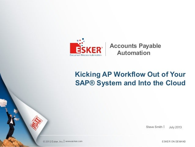 © 2012 Esker, Inc. Accounts Payable Automation Kicking AP Workflow Out of Your SAP® System and Into the Cloud Steve Smith ...