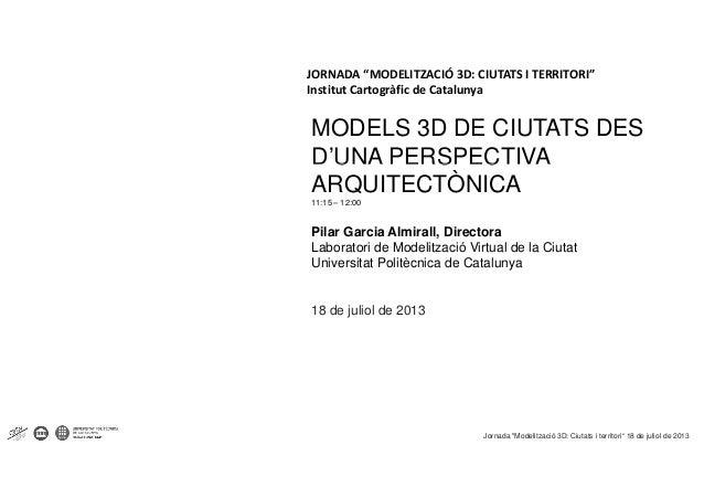"""JORNADA""""MODELITZACIÓ3D:CIUTATSITERRITORI"""" Institut Cartogràfic deCatalunya MODELS 3D DE CIUTATS DES D'UNA PERSPECTIV..."""