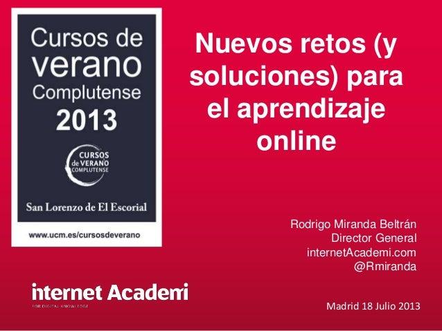 Aprendizaje online – Rodrigo Miranda Nuevos retos (y soluciones) para el aprendizaje online Rodrigo Miranda Beltrán Direct...