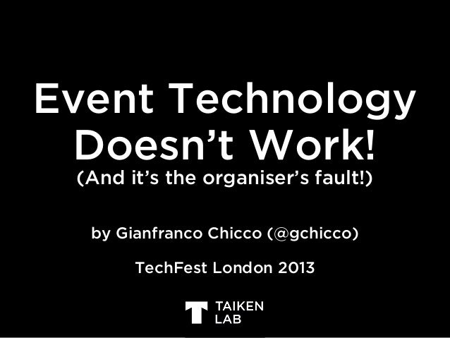 Event Technology Doesn't Work! (And it's the organiser's fault!) by Gianfranco Chicco (@gchicco) TechFest London 2013