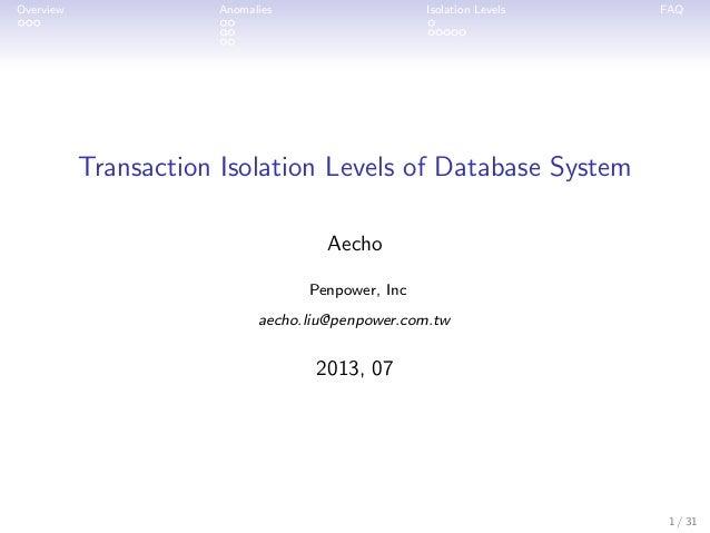 Overview ...  Anomalies .. .. ..  Isolation Levels . .....  FAQ  Transaction Isolation Levels of Database System Aecho Pen...