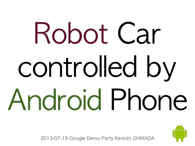 2013-07-19 Google Demo Party Kenichi OHWADA Robot Car controlled by Android Phone