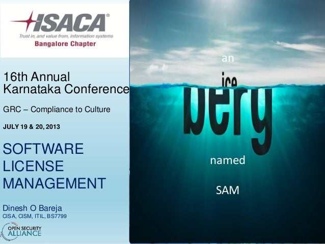 SOFTWARE LICENSE MANAGEMENT Dinesh O Bareja CISA, CISM, ITIL, BS7799 16th Annual Karnataka Conference GRC – Compliance to ...