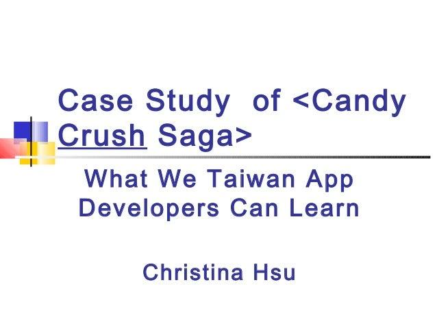Case Study of <Candy Crush Saga> What We Taiwan App Developers Can Learn Christina Hsu