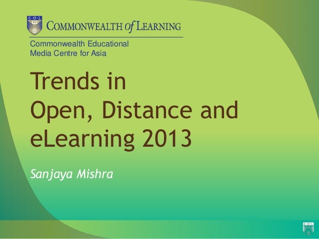 Commonwealth Educational Media Centre for Asia Trends in Open, Distance and eLearning 2013 Sanjaya Mishra