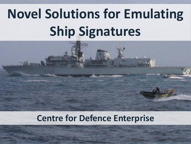 Novel Solutions for Emulating Ship Signatures Centre for Defence Enterprise