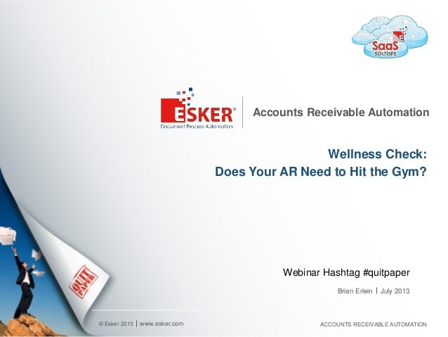© Esker 2013 Accounts Receivable Automation Wellness Check: Does Your AR Need to Hit the Gym? www.esker.com ACCOUNTS RECEI...