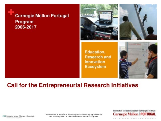 + Call for the Entrepreneurial Research Initiatives Carnegie Mellon Portugal Program 2006-2017 Education, Research and Inn...