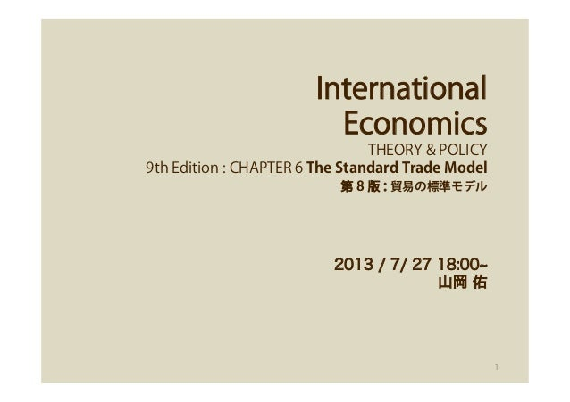 International Economics THEORY & POLICY 9th Edition : CHAPTER 6 The Standard Trade Model 第 8 版 : 貿易の標準モデル 2013 / 7/ 27 18:...