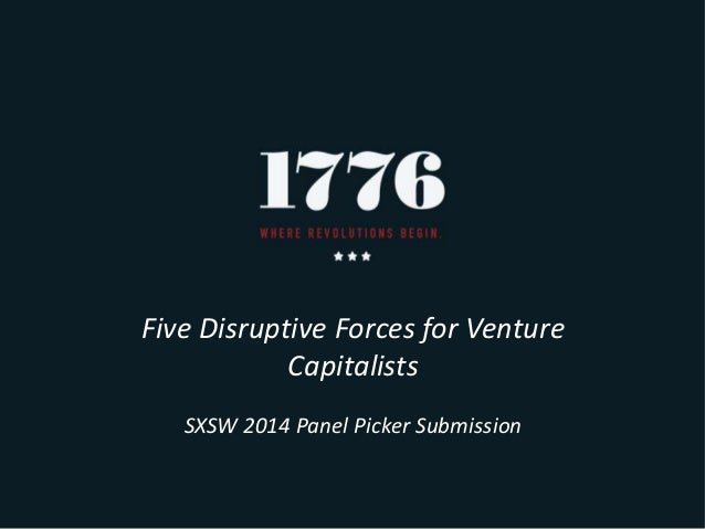 Five Disruptive Forces for Venture Capitalists SXSW 2014 Panel Picker Submission