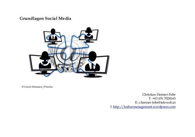 Grundlagen Social Media Christian Henner-Fehr T: +43 676 7028163 E: c.henner-fehr@teleweb.at I: http://kulturmanagement.wo...