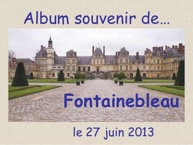Album souvenir de… Fontainebleau le 27 juin 2013