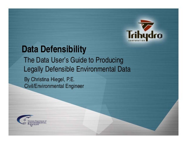 Data Defensibility The Data User's Guide to Producing Legally Defensible Environmental Data By Christina Hiegel, P.E. Civi...