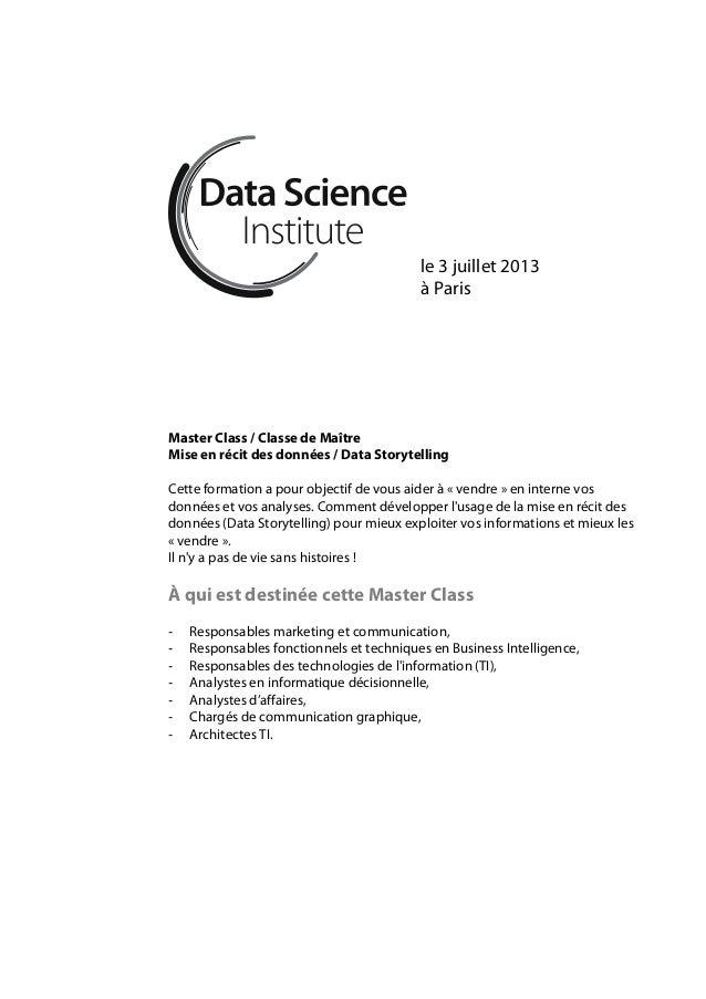 le 3 juillet 2013à ParisMaster Class / Classe de MaîtreMise en récit des données / Data StorytellingCette formation a pour...