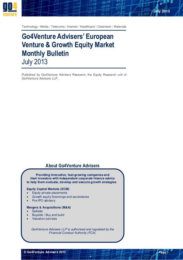 July 2013  Technology / Media / Telecoms / Internet / Healthcare / Cleantech / Materials  Go4Venture Advisers' European Ve...