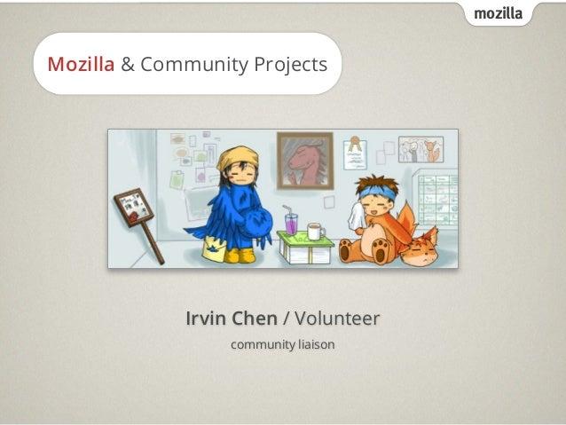 mozilla Mozilla & Community Projects Irvin Chen / Volunteer community liaison