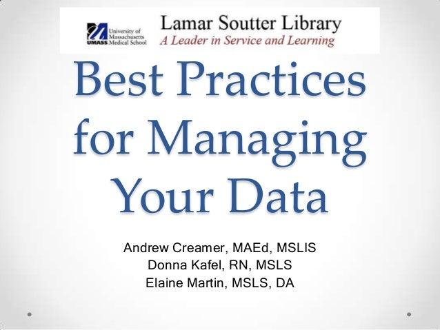 Best Practices for Managing Your Data Andrew Creamer, MAEd, MSLIS Donna Kafel, RN, MSLS Elaine Martin, MSLS, DA