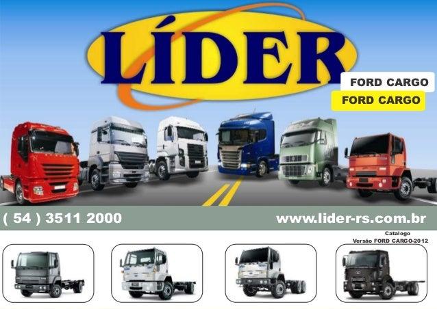 Catalogo Versão FORD CARGO-2012 FORD CARGO ( 54 ) 3511 2000 www.lider-rs.com.br( 54 ) 3511 2000 www.lider-rs.com.br FORD C...