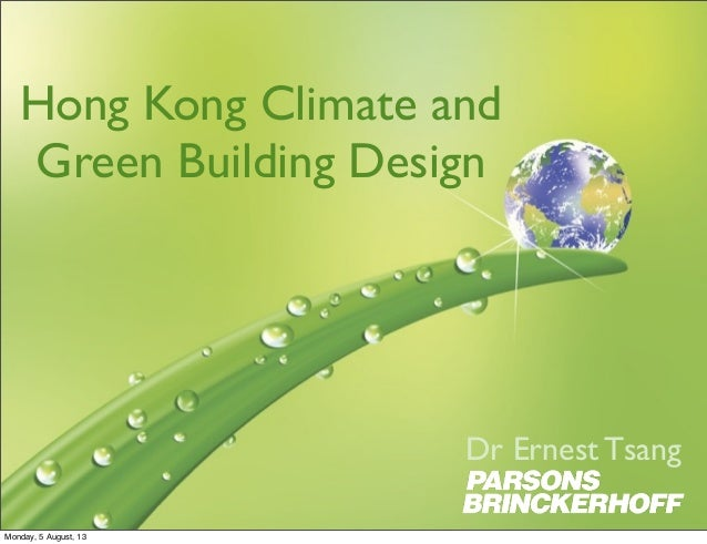 Hong Kong Climate and Green Building Design Dr Ernest Tsang Monday, 5 August, 13