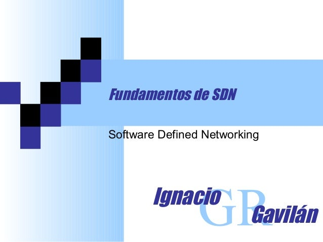 Fundamentos de SDN GRIgnacio Gavilán Software Defined Networking