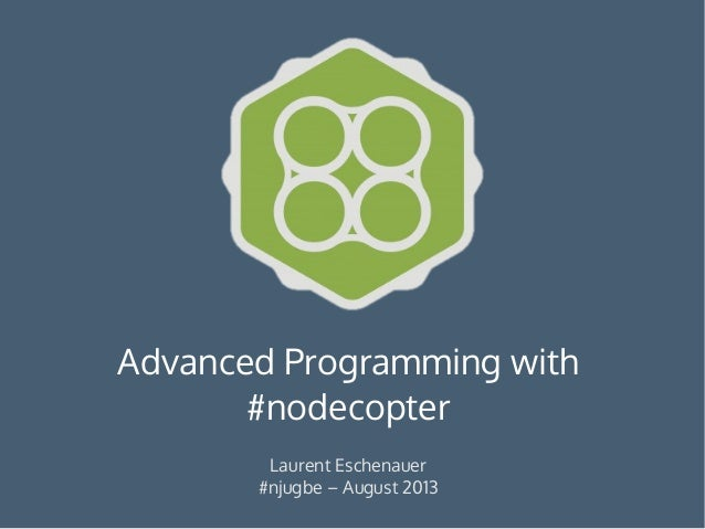 Advanced Programming with #nodecopter Laurent Eschenauer #njugbe – August 2013