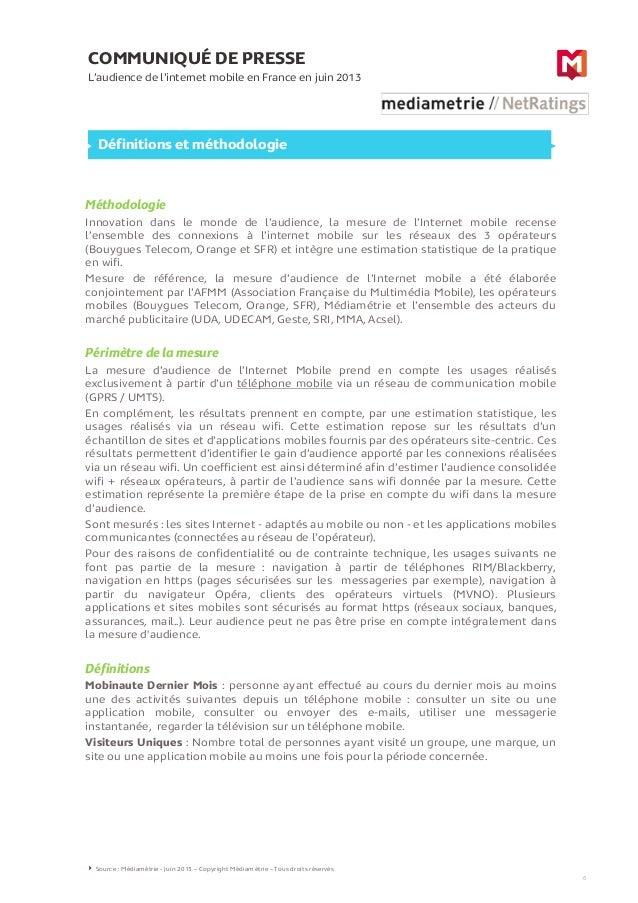 COMMUNIQUÉ DE PRESSE L'audience de l'internet mobile en France en juin 2013 6 Définitions et méthodologie Source : Médiamé...