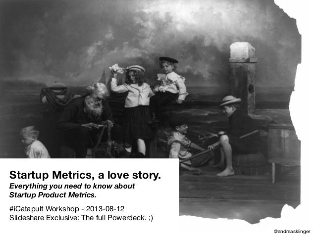 Startup Metrics, a love story. Everything you need to know about Startup Product Metrics. #iCatapult Workshop - 2013-08-12...