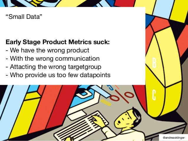 Early stage product metrics get easily affected by external traffic. One of our main goals is to minimize that effect. @and...