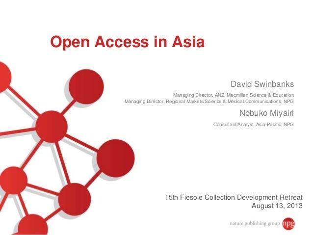 Open Access in Asia David Swinbanks Managing Director, ANZ, Macmillan Science & Education Managing Director, Regional Mark...