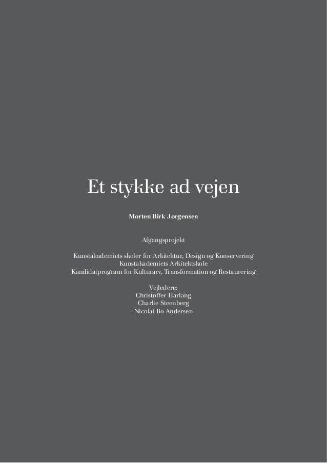 Et stykke ad vejen Morten Birk Jørgensen Afgangsprojekt Kunstakademiets skoler for Arkitektur, Design og Konservering Kuns...