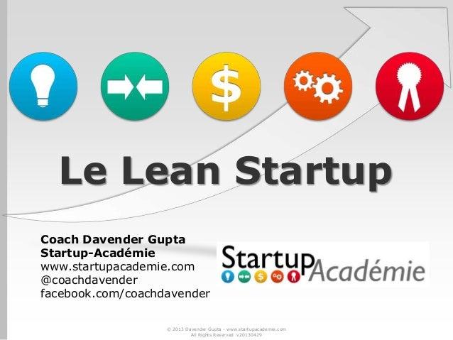 Le Lean Startup Coach Davender Gupta Startup-Académie www.startupacademie.com @coachdavender facebook.com/coachdavender © ...