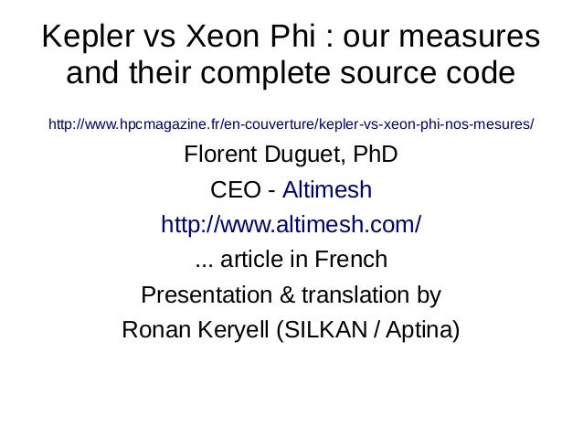 Kepler vs Xeon Phi : our measures and their complete source code http://www.hpcmagazine.fr/en-couverture/kepler-vs-xeon-ph...