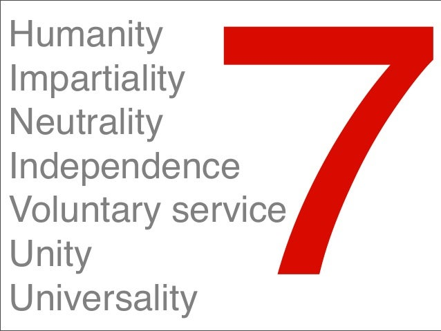 7 Humanity Impartiality Neutrality Independence Voluntary service Unity Universality