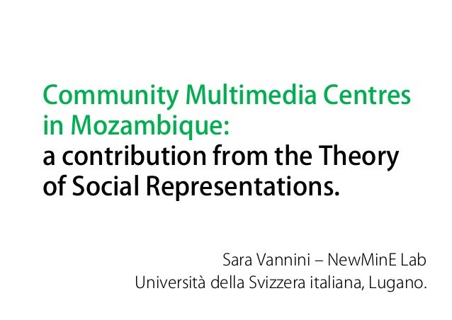 Community Multimedia Centres in Mozambique: a contribution from the Theory of Social Representations. Sara Vannini ‒ NewMi...