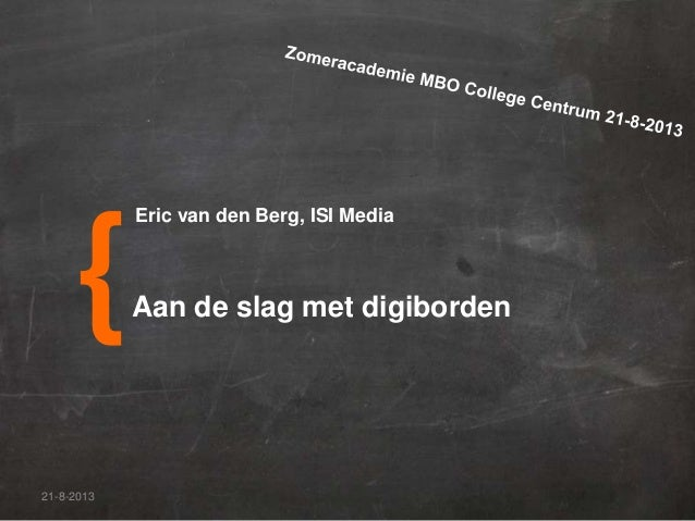 21-8-2013 {Aan de slag met digiborden Eric van den Berg, ISI Media