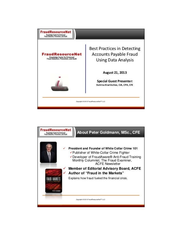 BestPracticesinDetecting AccountsPayableFraud UsingDataAnalysis August21,2013 SpecialGuestPresenter: Katrina...