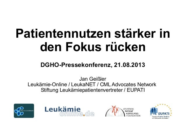 Patientennutzen stärker in den Fokus rücken DGHO-Pressekonferenz, 21.08.2013 Jan Geißler Leukämie-Online / LeukaNET / CML ...