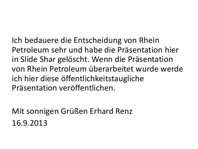 Ich bedauere die Entscheidung von Rhein Petroleum sehr und habe die Präsentation hier in Slide Shar gelöscht. Wenn die Prä...