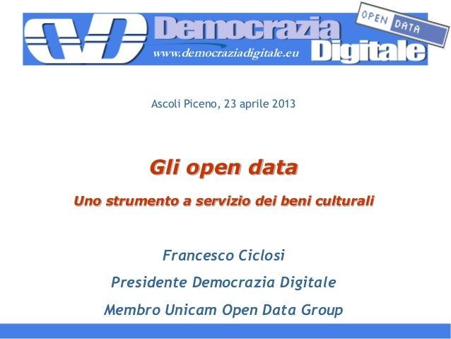 www.democraziadigitale.eu           Ascoli Piceno, 23 aprile 2013          Gli open dataUno strumento a servizio dei beni ...