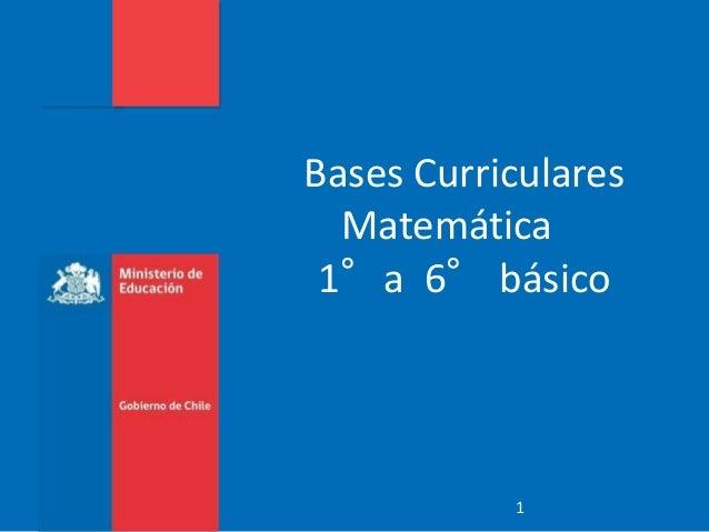 Bases Curriculares  Matemática  1°a 6°básico  1