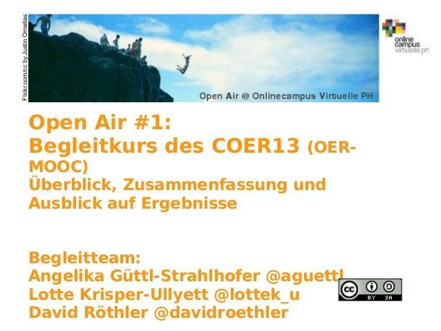 Open Air #1: Begleitkurs des COER13 (OER- MOOC) Überblick, Zusammenfassung und Ausblick auf Ergebnisse Begleitteam: Angeli...
