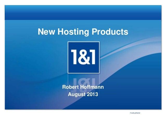 New Hosting Products Robert Hoffmann August 2013 Hosting Market
