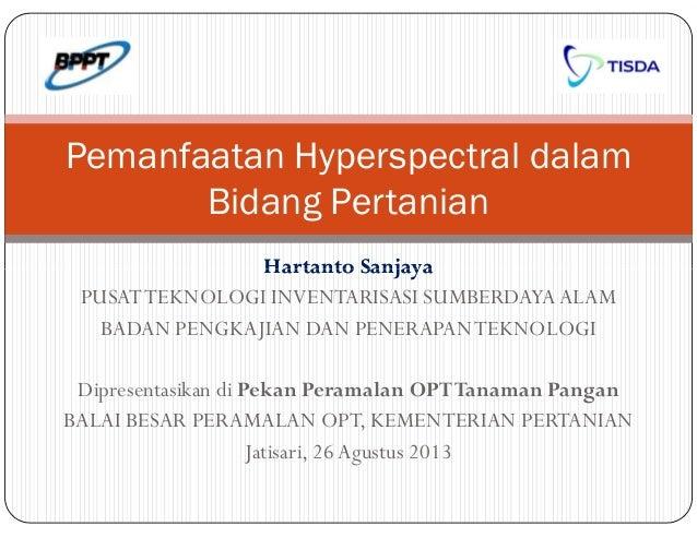 HartantoHartanto SanjayaSanjaya Pemanfaatan Hyperspectral dalam Bidang Pertanian HartantoHartanto SanjayaSanjaya PUSATTEKN...