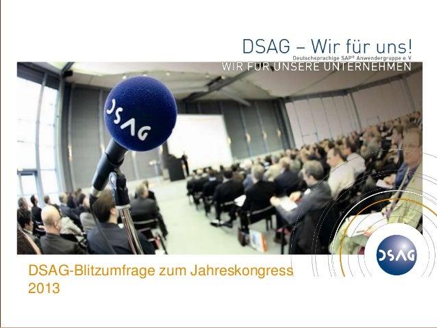 © 1 DSAG e.V. DSAG-Blitzumfrage zum Jahreskongress 2013