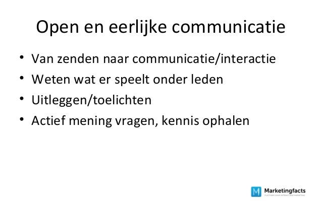 Open en eerlijke communicatie • Van zenden naar communicatie/interactie • Weten wat er speelt onder leden • Uitleggen/toel...