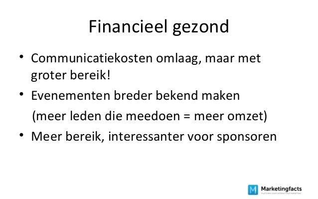 Financieel gezond • Communicatiekosten omlaag, maar met groter bereik! • Evenementen breder bekend maken (meer leden die m...