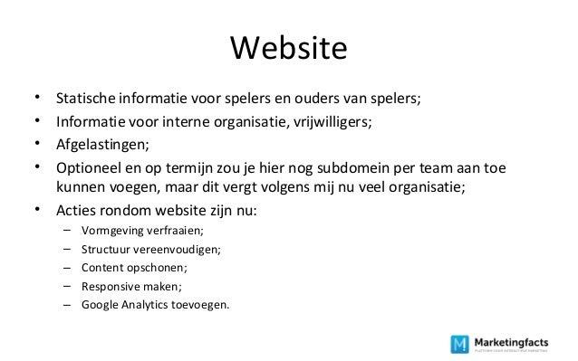 Website • Statische informatie voor spelers en ouders van spelers; • Informatie voor interne organisatie, vrijwilligers; •...
