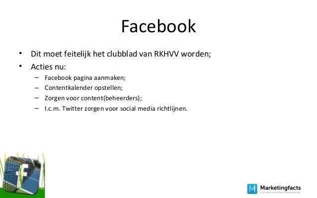 Facebook • Dit moet feitelijk het clubblad van RKHVV worden; • Acties nu: – Facebook pagina aanmaken; – Contentkalender op...