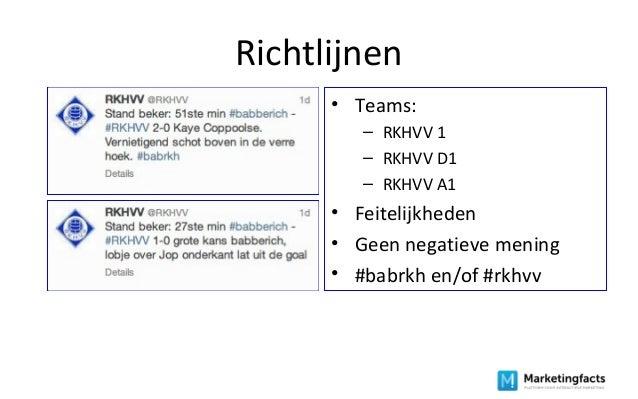 Richtlijnen • Teams: – RKHVV 1 – RKHVV D1 – RKHVV A1 • Feitelijkheden • Geen negatieve mening • #babrkh en/of #rkhvv